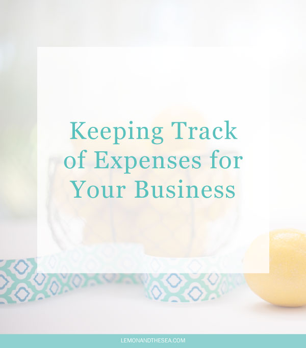 Keeping Track of Expenses for Your Business | Lemon and the Sea: How to track your business expenses and what you need to be doing now to make things easier later.