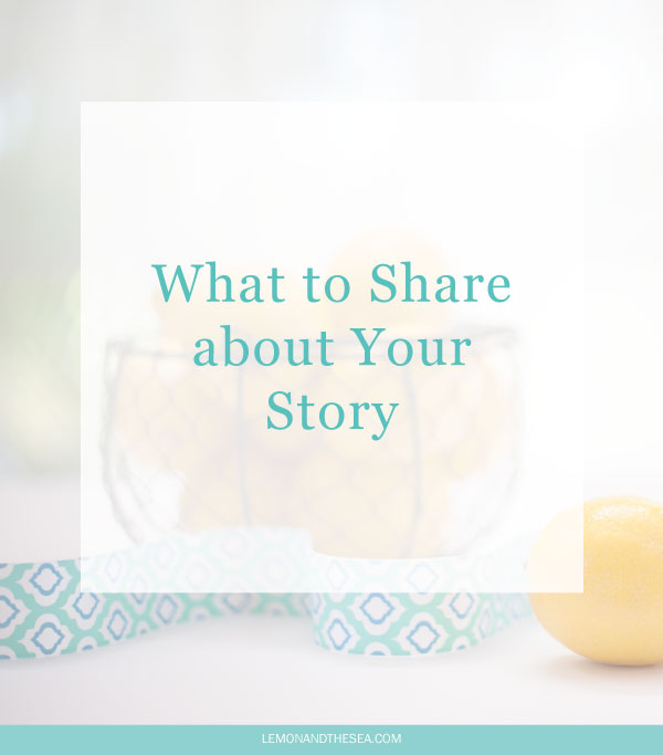 What to Share about Your Story | Lemon and the Sea: How much and when should you share those personal details that have greatly affected your life and helped you grow.