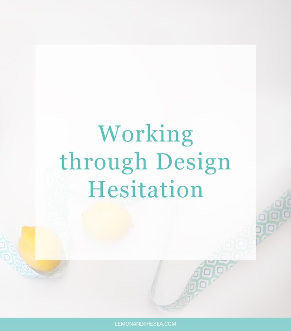 Working through Design Hesitation | Lemon and the Sea: When you just aren't feeling your design, but you don't know how to move forward.