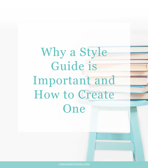 Why a Style Guide is Important and How to Create One | Lemon and the Sea:  How I create a style guide for my clients to help them build their business.