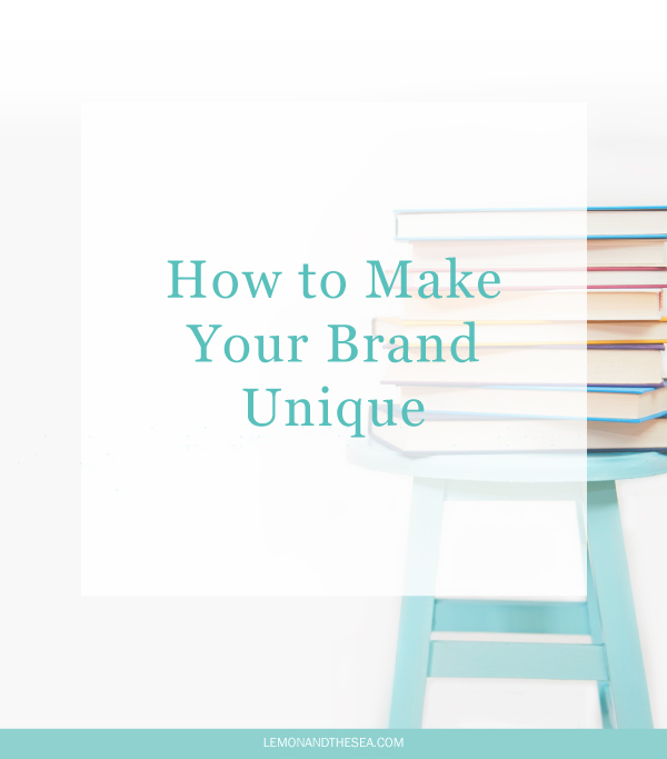 How to Make Your Brand Unique | Lemon and the Sea: Branding is not about following trends, but about finding what makes you and your business unique and using that to build a visual brand that reaches your audience.