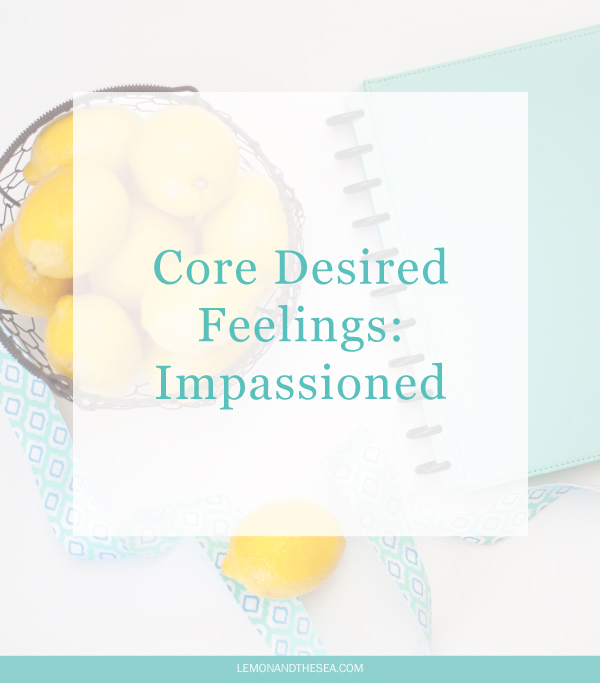 Core Desired Feelings: Impassioned | Lemon and the Sea: Why I want to choose to pursue the things I'm passionate about.