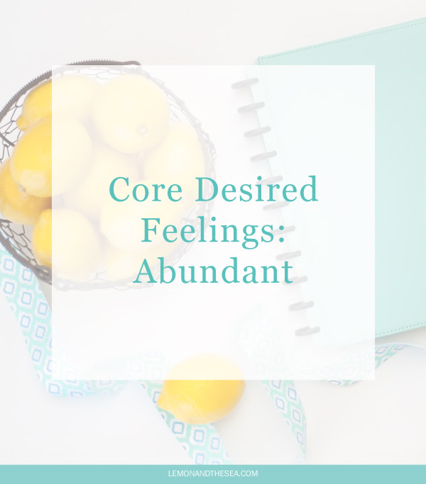 Core Desired Feelings: Abundant | Lemon and the Sea: Feeling abundant despite how much I'm making.