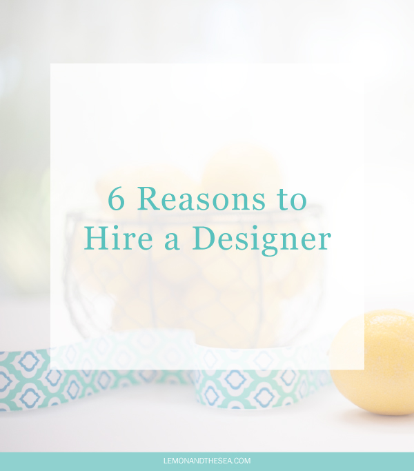 6 Reasons to Hire a Designer | Lemon and the Sea: There comes a time in business when you should consider hiring a designer, even if you've DIYed your brand before. Designers can help you build upon your current brand and better reach your clients without having to figure it out on your own.