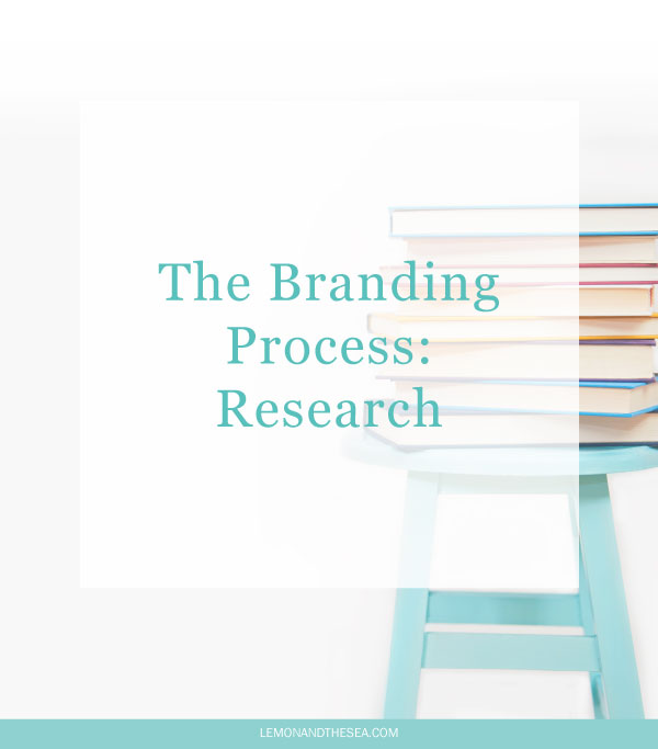 The Branding Process: Research | Lemon and the Sea: The first part of building any brand is research. Not only do you need to understand your business, your audience, and what makes you unique, you also have to look at your competitors.