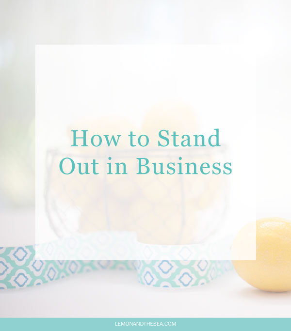 How to Stand Out in Business | Lemon and the Sea: Be the only one in your category who does what you do.
