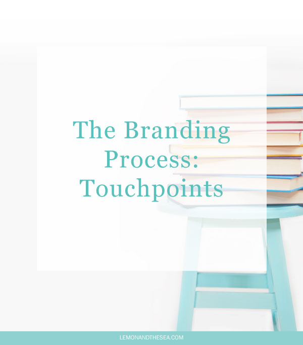 The Branding Process: Touchpoints | Lemon and the Sea: Touchpoints are the items that use the brand identity to promote the business. This can include business cards, a website, icons, stationary, signage, product design, packaging, and any other collateral that the business might need.