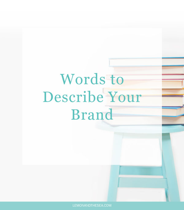 Words to Describe Your Brand | Lemon and the Sea: Before I start any design project, I always send an in-depth questionnaire to my client. One of the most important (and sometimes the most difficult) section is to describe the feeling you want your brand to have. I like this question because it makes people think beyond just colors and trends to what really makes their brand resonate with their audience.