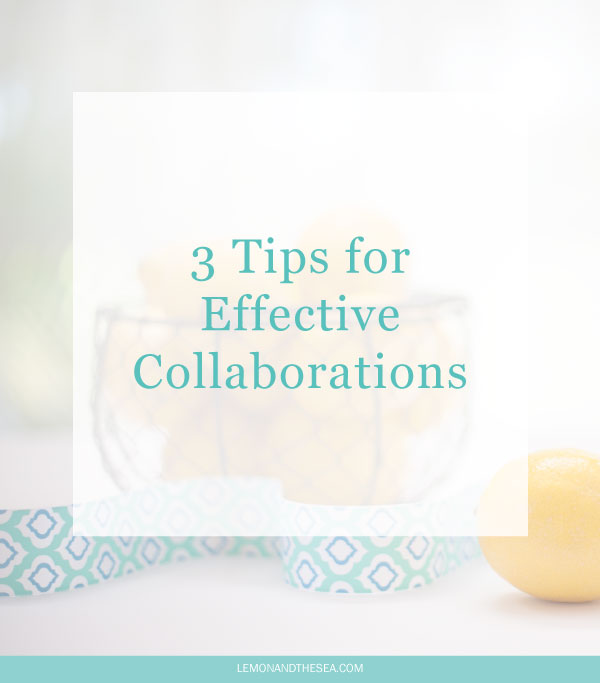 3 Tips for Effective Collaborations | Lemon and the Sea: As a creative entrepreneur, some of your best work can be done through collaborations, but how do you make sure that everyone has a good experience?
