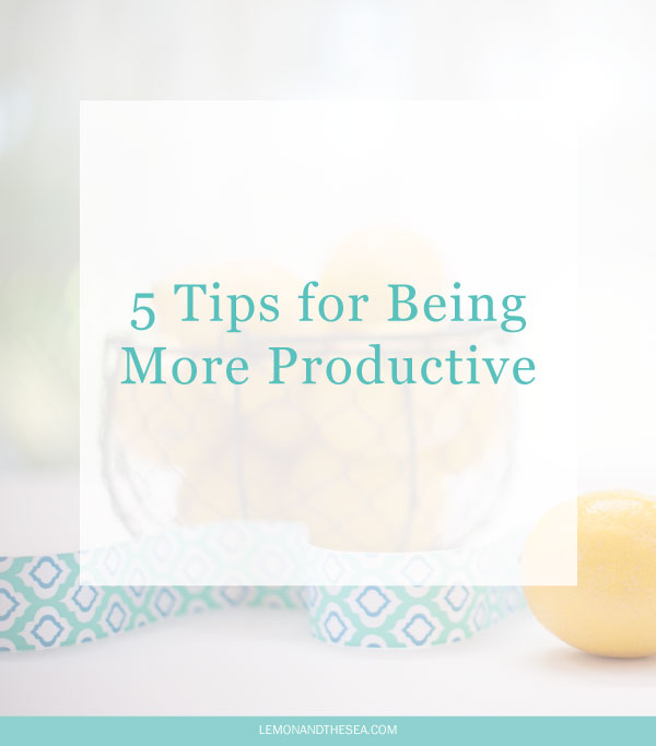 5 Tips for Being More Productive | Lemon and the Sea: Five tips for staying productive as a small business owner, including my favorite tools.