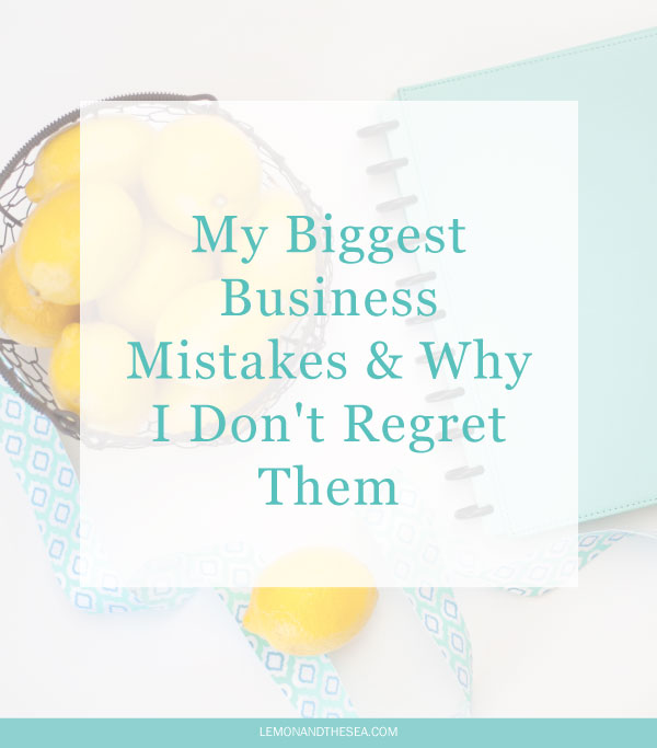 My Biggest Business Mistakes (and why I don't regret them) | Lemon and the Sea