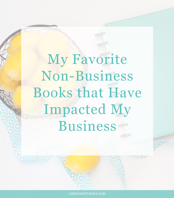 My Favorite Non-Business Books that Have Impacted My Business | Lemon and the Sea: I'm sharing some of my favorite books that have impacted what I do and why I do it in my business.