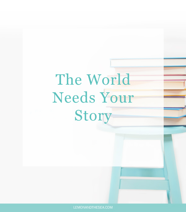 The World Needs Your Story | Lemon and the Sea: Your story is so important to your personal brand s because it share the bigger message behind your why and connects with your audience.