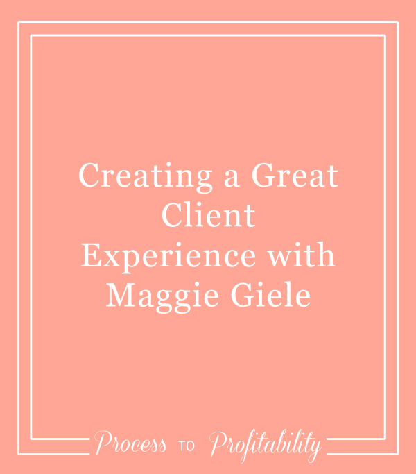 Creating a Great Client Experience with Maggie Giele