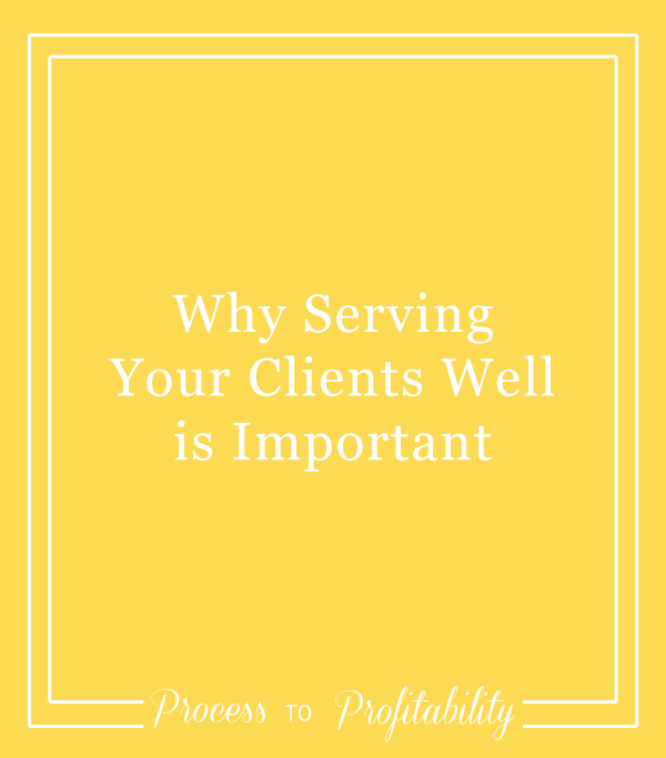 Why Serving Your Clients Well is Important