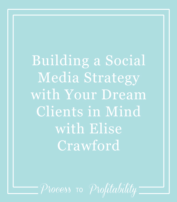 Building a Social Media Strategy with Your Dream Clients in Mind with Elise Crawford