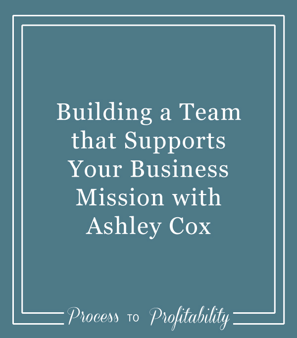 Building a Team that Supports Your Business Mission with Ashley Cox
