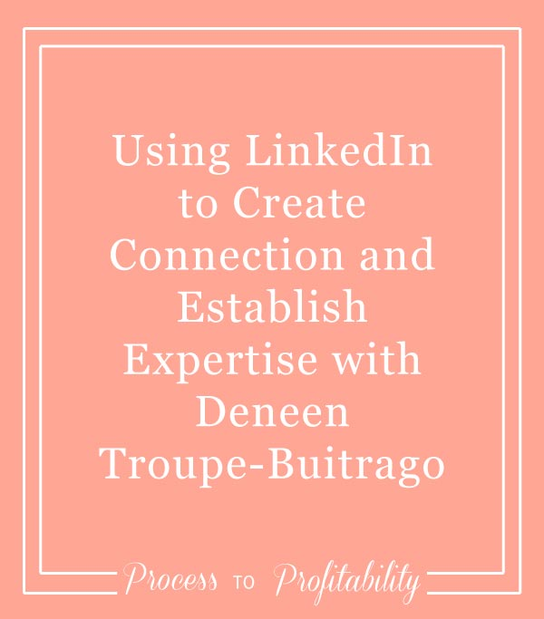32-Using-LinkedIn-to-Create-Connection-and-Establish-Expertise-with-Deneen-Troup-Buitrago.jpg