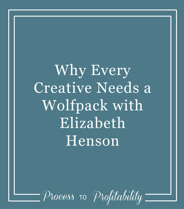55-Why-Every-Creative-Needs-a-Wolfpack-with-Elizabeth-Henson.jpg