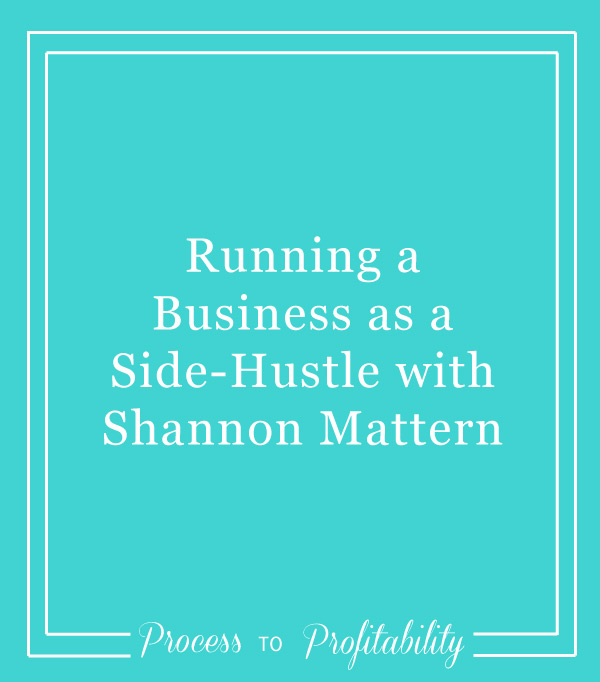 99-Running-a-Business-as-a-Side-Hustle-with-Shannon-Mattern.jpg