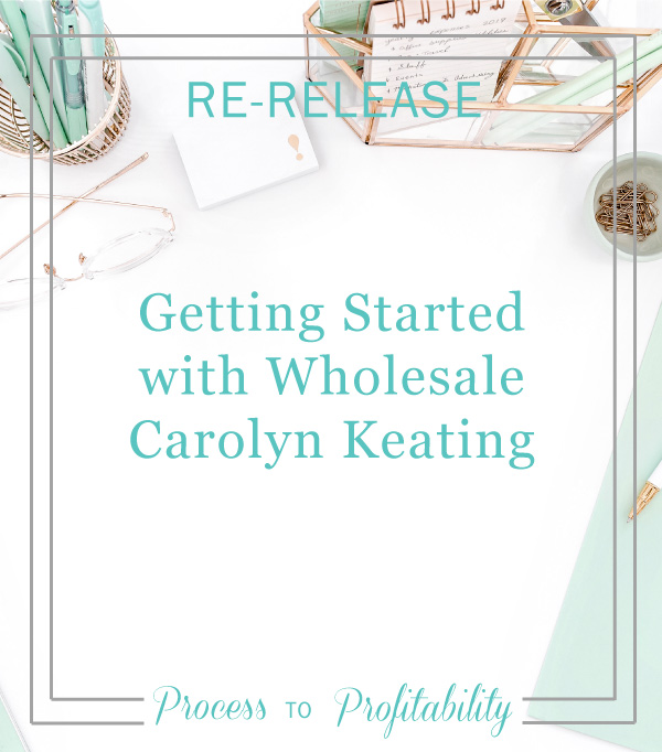 Re-Release-02-18Getting-Started-with-Wholesale-Carolyn-Keating.jpg