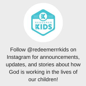 Follow @redeemerrrkids on Instagram for announcements, updates, and stories about how God is working in the lives of our children! (1).png