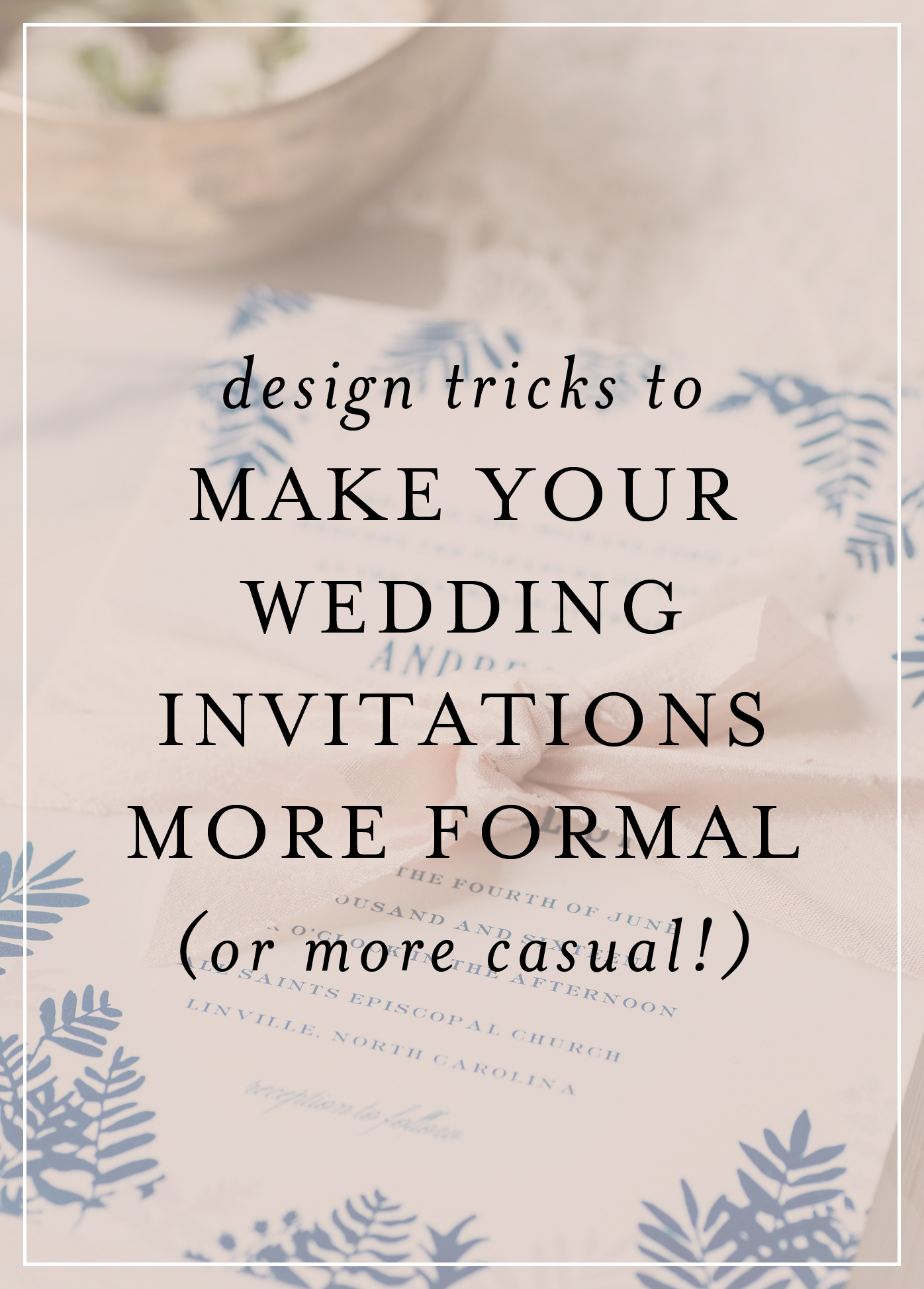how to make your invitations more formal or more casual hello