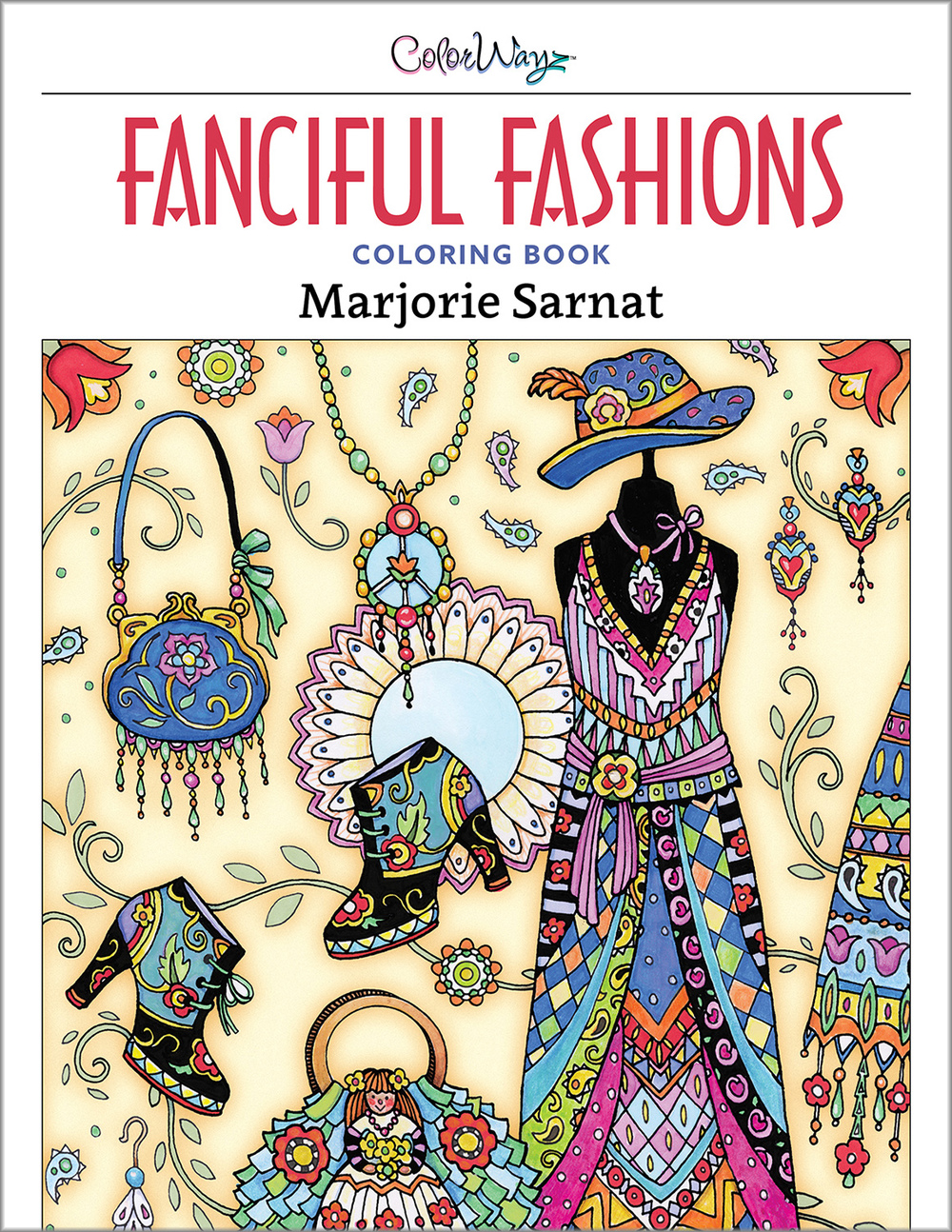 New Release Fanciful Fashions Coloring Book Marjorie Sarnat