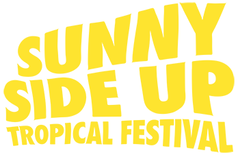 SUNNY SIDE UP TROPICAL FESTIVAL