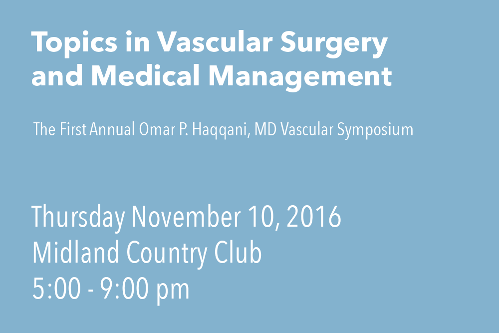 Annual Omar P. Haqqani MD Vascular Symposium    On Thursday November 10, 2016 Topics in Vascular Surgery and Medical Management in Midland Michigan