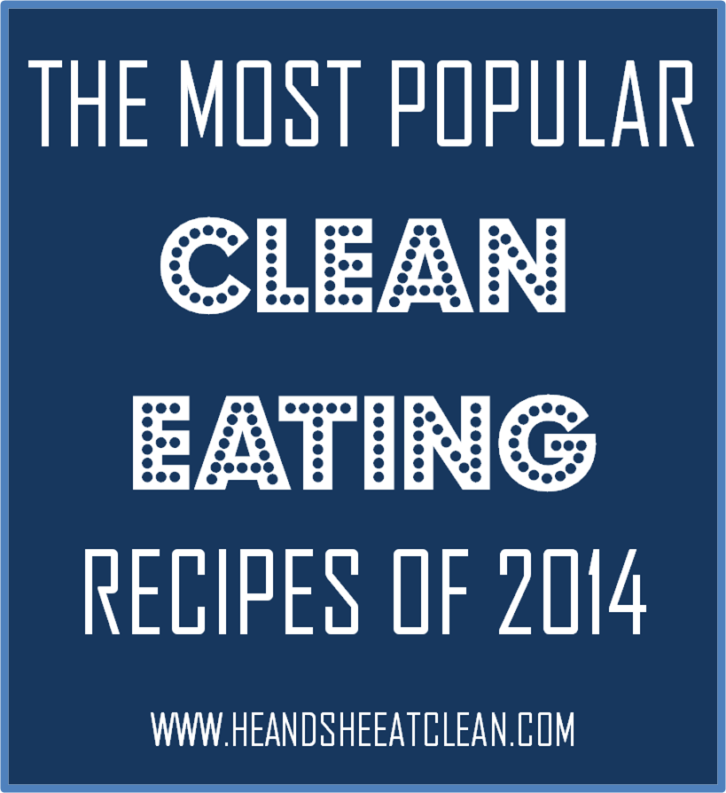 The Most Popular Clean Eating Recipes of 2014 | He and She Eat Clean