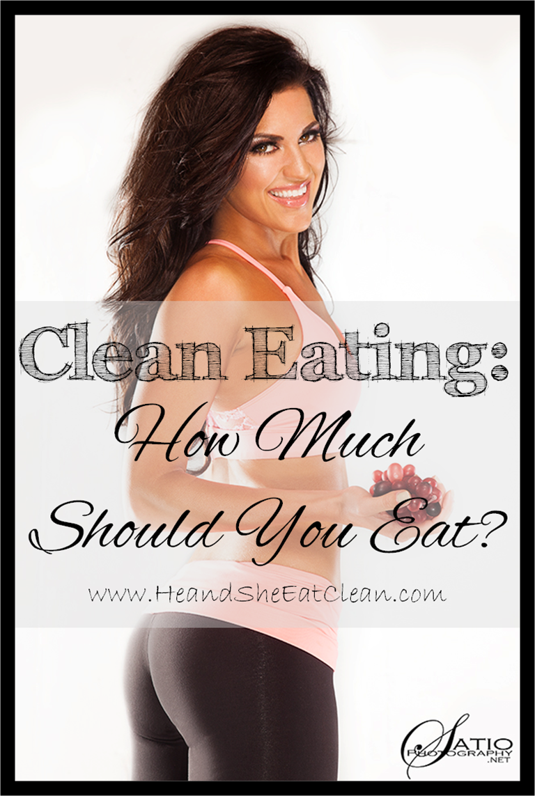 Clean Eating: How Much Should You Eat? | He and She Eat Clean