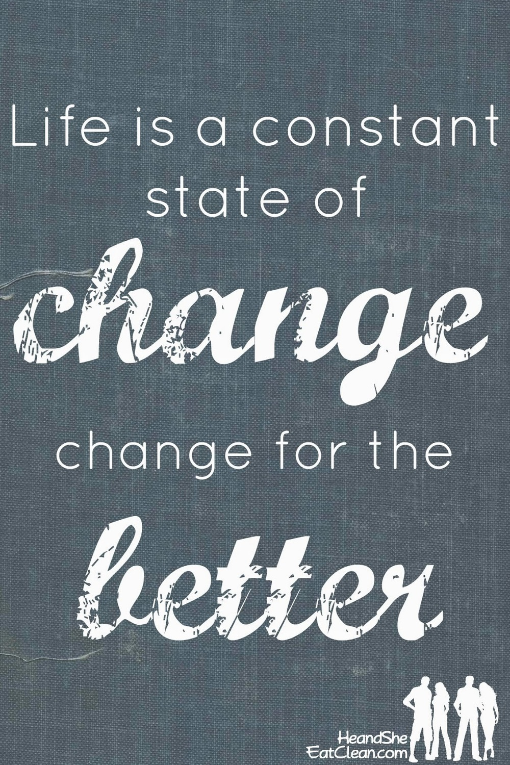 life-is-a-constant-state-of-change-evolution-for-the-better-improve-he-she-eat-clean.jpg