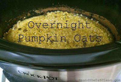Clean Eat Recipe: Overnight Pumpkin Oats | He and She Eat Clean