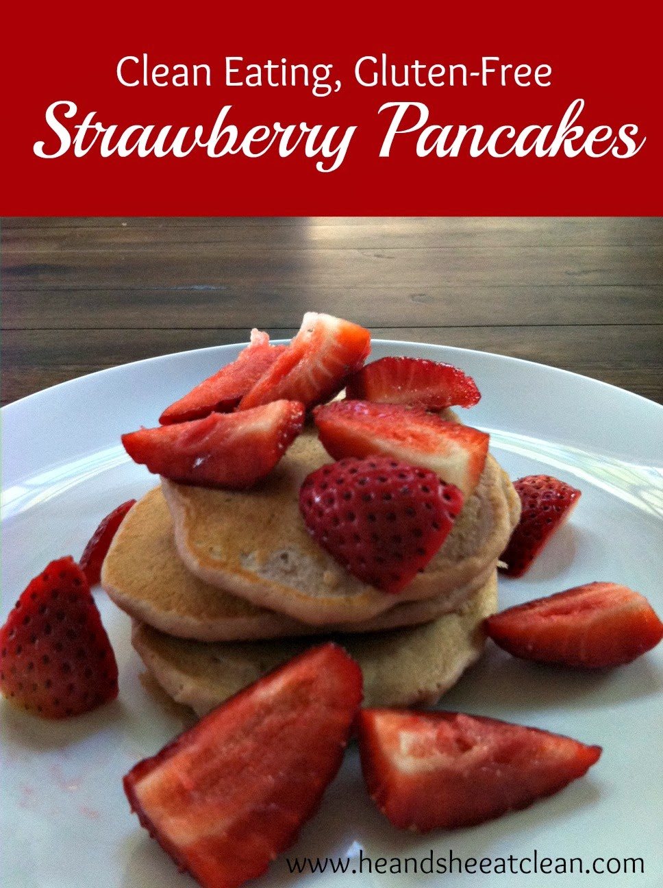 Clean-Eating-Gluten-Free-Strawberry-Fruit-Protein-Pancakes-Recipe-He-She-Eat-Clean.jpg