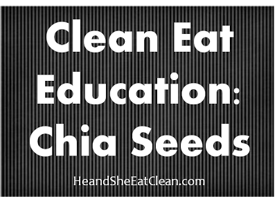 Clean+Eat+Eduacation+Chia+Seeds+He+and+She+Eat+Clean.png