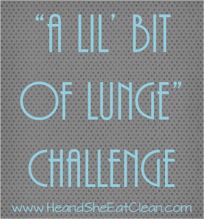Monthly Fitness Challenge: A Lil' Bit of Lunge Leg Challenge | He and She Eat Clean
