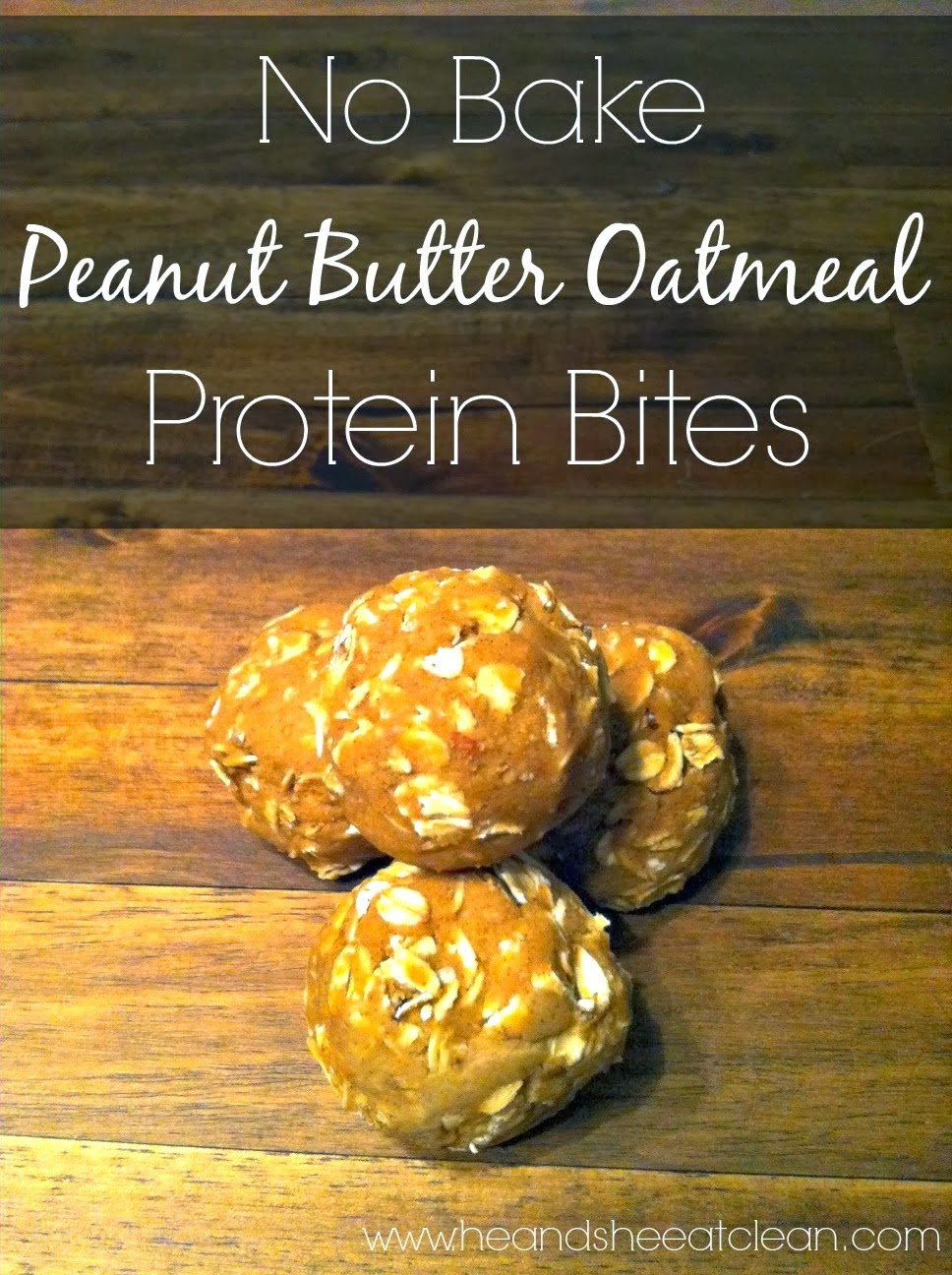 No Bake Peanut Butter Oatmeal Protein Bites | He and She Eat Clean