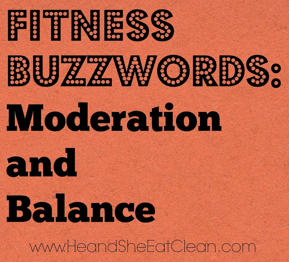 moderation-balance-he-and-she-eat-clean-fitness-buzzwords-he-and-she-eat-clean-lifestyle-healthy.jpg