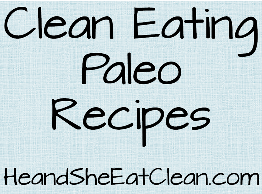 paleo-clean-eating-recipes-he-and-she-eat-clean-healthy-living-lifestyle-diet.png