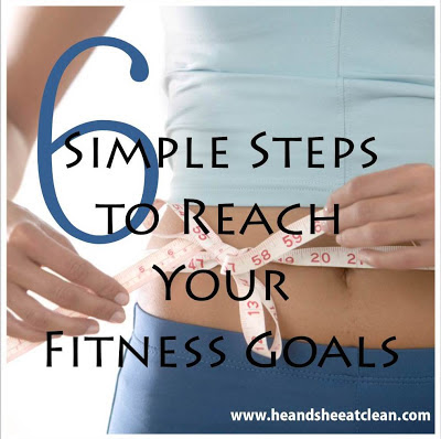 six-simple-steps-for-reaching-and-setting-fitness-weight-loss-working-out-gym-goals-sticking-to-them-he-she-eat-clean.jpg