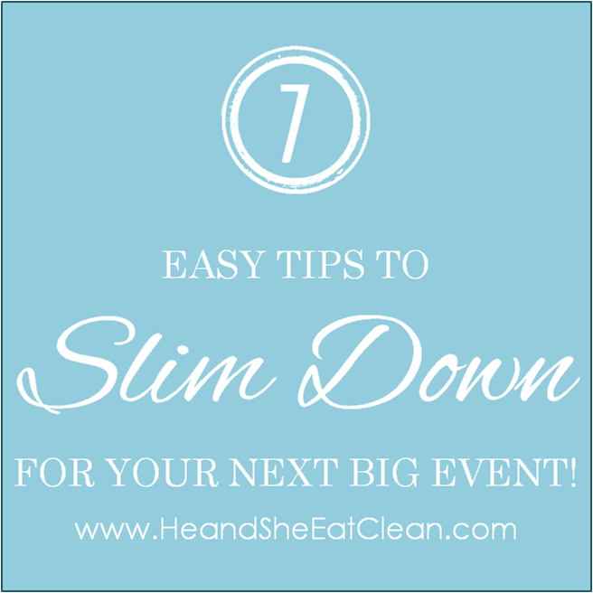 7 Easy Tips to Slim Down for your Next Big Event | He and She Eat Clean