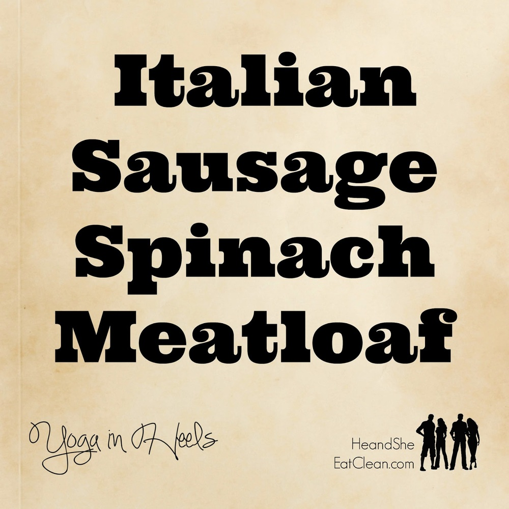 Famous-Clean-Eating-Italian-Sausage-Spinach-Mealoaf-he-and-she-eat-clean-yoga-in-heels.jpg