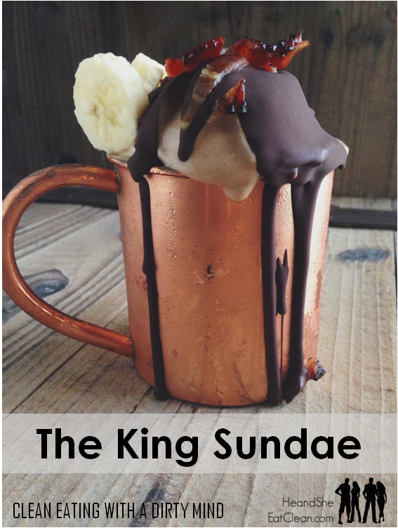 the-king-sundae-clean-eating-with-a-dirty-mind-he-and-she-eat-clean-dessert-treat.png