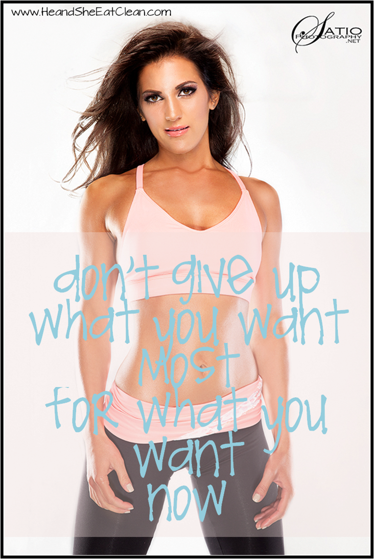 dont-give-up-what-you-want-most-for-what-you-want-now-he-and-she-eat-clean-motivation.png