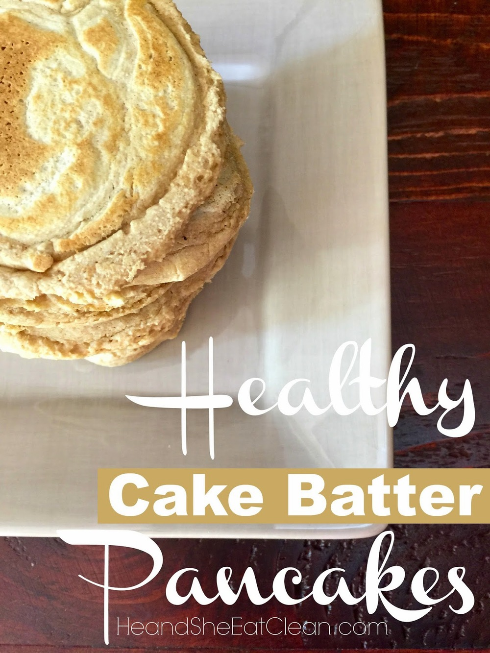 Clean Eat Recipe: Healthy Cake Batter Pancakes | He and She Eat Clean