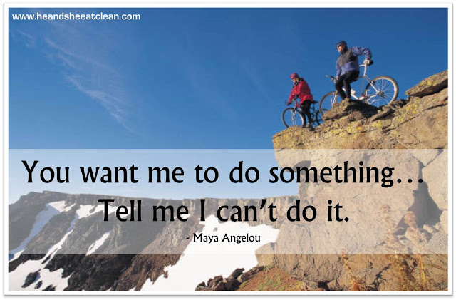 maya-angelou-you-want-me-to-do-something-tell-me-I-cant-can%2527t-do-it-he-and-she-eat-clean-motivational-quote.jpg