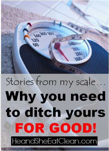 stories-from-my-scale-ditch-yours-he-and-she-eat-clean-healthy-lifestyle-fitness-he-and-she-eat-clean.png