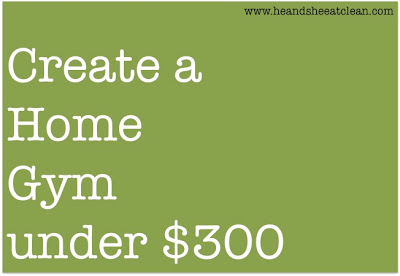 create-a-home-gym-everything-you-need-under-300-dollars-he-and-she-eat-clean.jpg