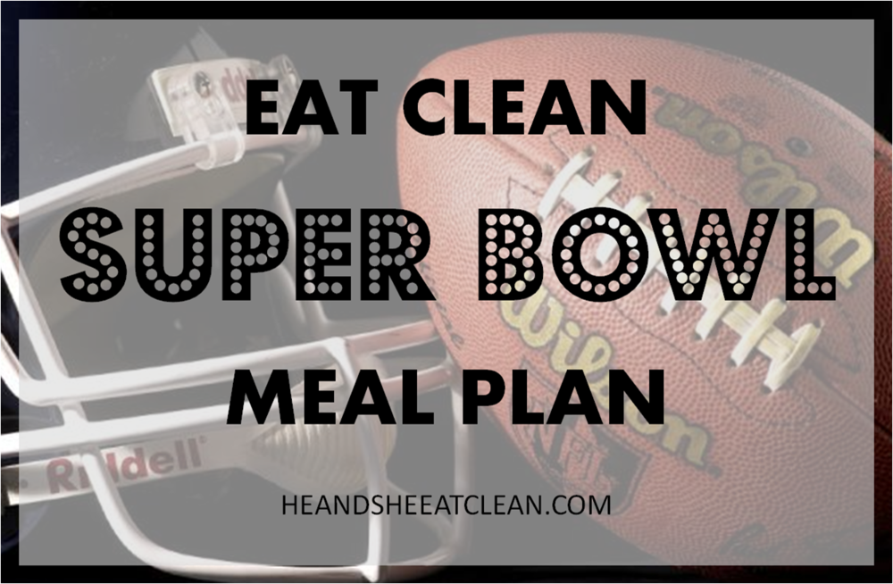 super-bowl-meal-plan-eat-clean-healthy-he-and-she-eat-clean-football-party-entertaining-comfort-foods.png